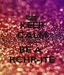 KEEP CALM AND BE A  RCHR-ITE - Personalised Poster A4 size