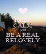 KEEP CALM AND BE A REAL RELOVELY - Personalised Poster A4 size