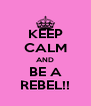 KEEP CALM AND BE A REBEL!! - Personalised Poster A4 size