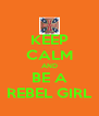 KEEP CALM AND BE A REBEL GIRL - Personalised Poster A4 size