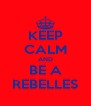 KEEP CALM AND BE A REBELLES - Personalised Poster A4 size