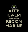 KEEP CALM AND BE A RECON MARINE - Personalised Poster A4 size