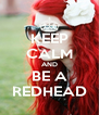 KEEP CALM AND BE A REDHEAD - Personalised Poster A4 size