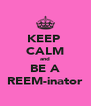 KEEP  CALM and BE A REEM-inator - Personalised Poster A4 size