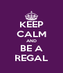 KEEP CALM AND BE A REGAL - Personalised Poster A4 size