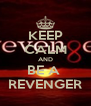 KEEP CALM AND BE A  REVENGER - Personalised Poster A4 size