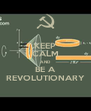KEEP CALM AND BE A REVOLUTIONARY - Personalised Poster A4 size