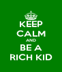 KEEP CALM AND BE A RICH KID - Personalised Poster A4 size