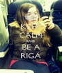 KEEP CALM AND BE A RIGÄ - Personalised Poster A4 size