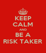 KEEP CALM AND BE A RISK TAKER - Personalised Poster A4 size