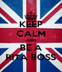 KEEP CALM AND BE A RITA BOSS - Personalised Poster A4 size