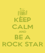KEEP CALM AND BE A ROCK STAR - Personalised Poster A4 size