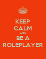 KEEP CALM AND BE A ROLEPLAYER - Personalised Poster A4 size