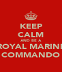 KEEP CALM AND BE A ROYAL MARINE COMMANDO - Personalised Poster A4 size