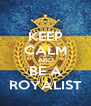 KEEP CALM AND BE A ROYALIST - Personalised Poster A4 size