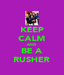 KEEP CALM AND BE A RUSHER - Personalised Poster A4 size