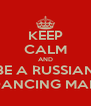 KEEP CALM AND BE A RUSSIAN DANCING MAN - Personalised Poster A4 size