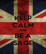 KEEP CALM AND BE A SAGE - Personalised Poster A4 size