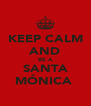 KEEP CALM AND BE A SANTA MÓNICA  - Personalised Poster A4 size