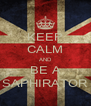 KEEP CALM AND BE A SAPHIRATOR - Personalised Poster A4 size