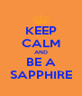 KEEP CALM AND BE A SAPPHIRE - Personalised Poster A4 size