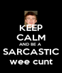 KEEP CALM AND BE A  SARCASTIC wee cunt - Personalised Poster A4 size