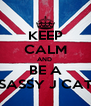 KEEP CALM AND  BE A SASSY J CAT - Personalised Poster A4 size