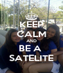 KEEP CALM AND BE A  SATELITE - Personalised Poster A4 size