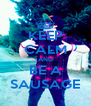 KEEP CALM AND BE A SAUSAGE - Personalised Poster A4 size