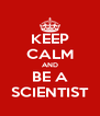 KEEP CALM AND BE A SCIENTIST - Personalised Poster A4 size