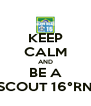 KEEP CALM AND BE A SCOUT 16°RN - Personalised Poster A4 size