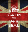 KEEP CALM AND Be a SEAL - Personalised Poster A4 size