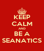 KEEP CALM AND BE A SEANATICS - Personalised Poster A4 size