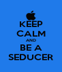 KEEP CALM AND BE A SEDUCER - Personalised Poster A4 size