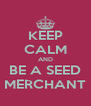 KEEP CALM AND BE A SEED MERCHANT - Personalised Poster A4 size