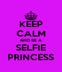 KEEP CALM AND BE A SELFIE PRINCESS - Personalised Poster A4 size