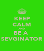 KEEP CALM AND BE A  SEVGINATOR - Personalised Poster A4 size