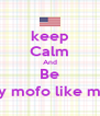 keep Calm And Be a sexy mofo like me!(:xx - Personalised Poster A4 size