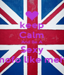 keep Calm And Be A Sexy mofo like meh! - Personalised Poster A4 size