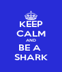 KEEP CALM AND BE A  SHARK - Personalised Poster A4 size
