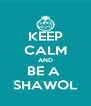 KEEP CALM AND BE A  SHAWOL - Personalised Poster A4 size