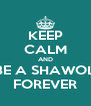 KEEP CALM AND BE A SHAWOL FOREVER - Personalised Poster A4 size