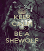 KEEP CALM AND BE A SHEWOLF - Personalised Poster A4 size