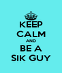 KEEP CALM AND BE A SIK GUY - Personalised Poster A4 size
