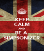 KEEP CALM AND BE A  SIMPSONIZER - Personalised Poster A4 size