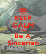 KEEP CALM AND Be A Sincerian - Personalised Poster A4 size
