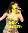 KEEP CALM AND BE A SINGER - Personalised Poster A4 size