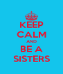 KEEP CALM AND BE A SISTERS - Personalised Poster A4 size