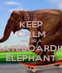 KEEP CALM AND BE A  SKATEBOARDING ELEPHANT - Personalised Poster A4 size