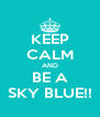 KEEP CALM AND BE A SKY BLUE!! - Personalised Poster A4 size